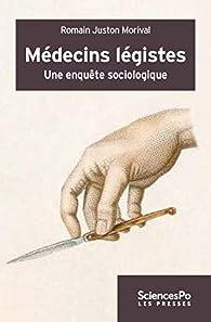 Médecins légistes : Une enquête sur la médecine légale par Romain Juston Morival