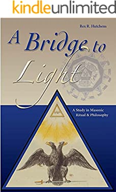 Bridge To Light: A Study In Masonic Ritual & Philosopy