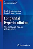 Congenital Hyperinsulinism: A Practical Guide to Diagnosis and Management (Contemporary Endocrinology)