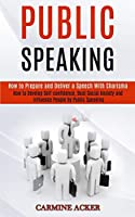 Public Speaking: How to Prepare and Deliver a Speech With Charisma (How to Develop Self-confidence, Beat Social Anxiety and Influence People by Public Speaking)
