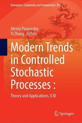 Modern Trends in Controlled Stochastic Processes:: Theory and Applications, V.III: 41 (Emergence, Complexity and Computation)