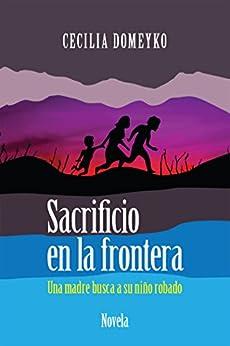Sacrificio en la frontera: Una madre busca a su niño robado (Spanish Edition) by [Cecilia Domeyko]