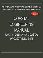 Coastal Engineering Manual Part VI: Design of Coastal Project Elements (EM 1110-2-1100)