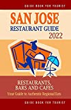 San Jose Restaurant Guide 2022: Your Guide to Authentic Regional Eats in San Jose, California (Restaurant Guide 2022)