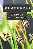 Mi Acuario: Libro De Seguimiento De Todos Los Detalles Para Que Puedas Llevar Un Perfecto Mantenimiento De Tu Acuario - 120 Páginas