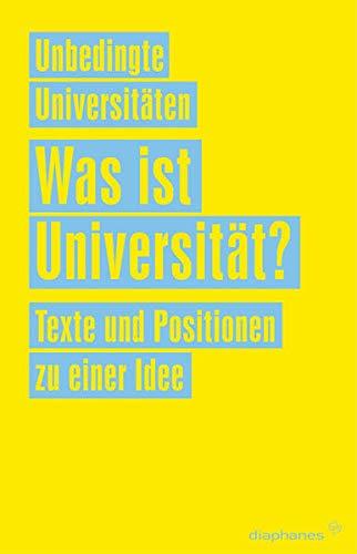 Was ist Universität?: Texte und Positionen zu einer Idee (Unbedingte Universitäten)