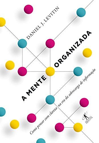 A mente organizada: Como pensar com clareza na era da sobrecarga de informação