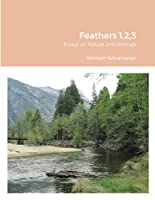 Feathers 1,2,3: Essays on Nature and Animals