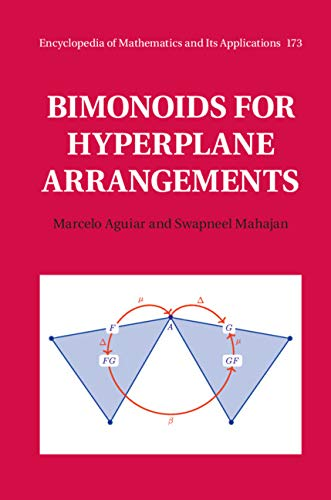 Bimonoids for Hyperplane Arrangements (Encyclopedia of Mathematics and its Applications)