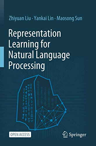 Compare Textbook Prices for Representation Learning for Natural Language Processing 2020 ed. Edition ISBN 9789811555756 by Liu, Zhiyuan,Lin, Yankai,Sun, Maosong