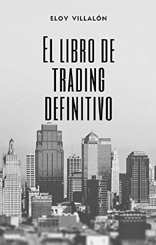 El libro de trading definitivo: Lo que nadie te cuenta