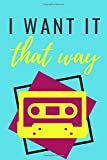 I Want it That Way - Notebook for Backstreet Boys Fans - 1990s - Retro - 90s Babies - 90s Enthusiasts