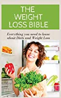 THE WEIGHT LOSS BIBLE Everything you need to know about Diets and Weight Loss