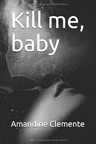 Kill me, baby