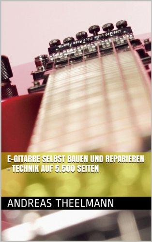 E-Gitarre selbst bauen und reparieren - Technik auf 5.500 Seiten