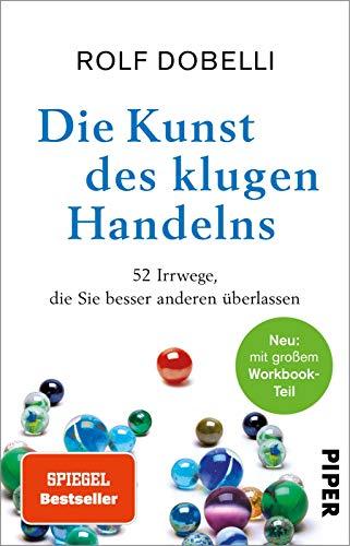 Die Kunst des klugen Handelns: Neuausgabe: komplett überarbeitet, mit großem Workbook-Teil
