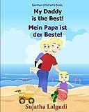 German children's book: My Daddy is the Best. Mein Papa ist der Beste: German books for children.(Bilingual...
