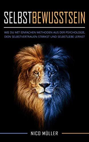 Selbstbewusstsein: Wie du mit einfachen Methoden aus der Psychologie, dein Selbstvertrauen stärkst und Selbstliebe lernst.