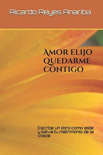Amor elijo quedarme contigo: Escribe un libro como este y salva tu  matrimonio de la vileza