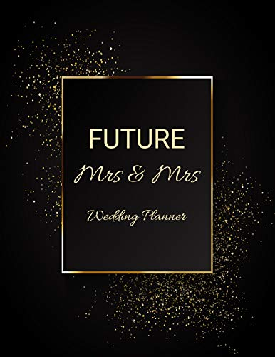 FUTURE Mrs & Mrs Wedding Planner: Ultimate Lesbian Wedding Organizer For Gay Women - Budget, Timeline, Checklists, Guest List, Table Seating & MORE! v12
