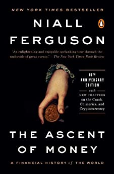 The Ascent of Money: A Financial History of the World: 10th Anniversary Edition by [Niall Ferguson]