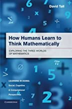 By David Tall How Humans Learn to Think Mathematically: Exploring the Three Worlds of Mathematics (Learning in Doi [Paperback]