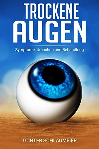 Trockene Augen: Symptome, Ursachen und Behandlung