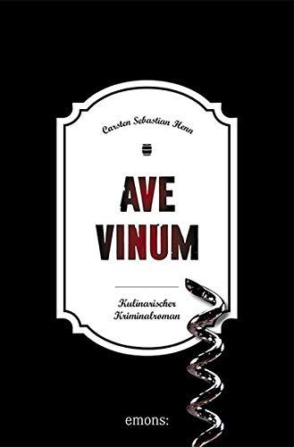 Ave Vinum: Kulinarischer Kriminalroman (Julius Eichendorff)