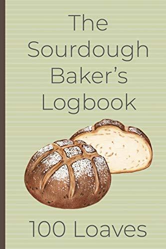 The Sourdough Baker's Logbook, 100 Loaves: Track and record your sourdough baking projects in this handy sourdough baker's journal. Track your ... A great gift for breadmakers and bakers.