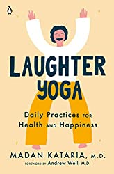Laughter Yoga: Daily Practices for Health and Happiness Book