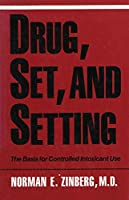 Drug, Set, and Setting: The Basis for Controlled Intoxicant Use