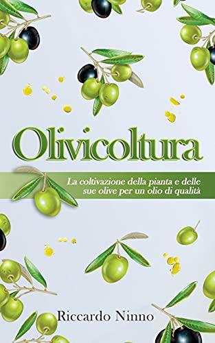 Olivicoltura: la Coltivazione della Pianta e delle sue Olive per un Olio di Qualità
