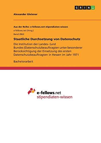 Staatliche Durchsetzung von Datenschutz: Die Institution der Landes- (und Bundes-)Datenschutzbeauftragten unter besonderer Bercksichtigung der ... in Hessen im Jahr 1971