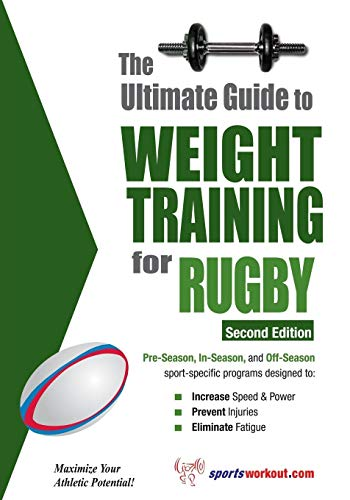 The Ultimate Guide to Weight Training for Rugby: 2nd Edtion (Ultimate Guide to Weight Training: Rugby)