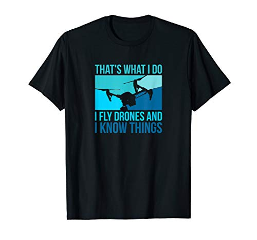 I Fly Drones And I Know Things - Kamera Drohne - Drone T-Shirt