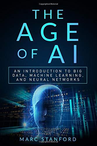 [画像:The Age of AI: An Introduction to Big Data, Machine Learning, and Neural networks]