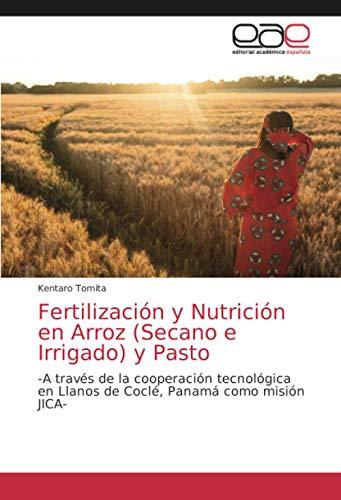 Fertilización y Nutrición en Arroz (Secano e Irrigado) y Pasto: -A través...