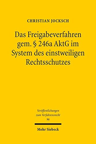 Das Freigabeverfahren gem. § 246a AktG im System des einstweiligen Rechtsschutzes (Veröffentlichungen zum Verfahrensrecht)