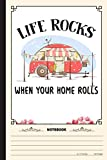 Life Rocks When Your Home Rolls Notebook: A Notebook, Journal Or Diary For Camper, Camping Lover - 6 x 9 inches, College Ruled Lined Paper, 120 Pages