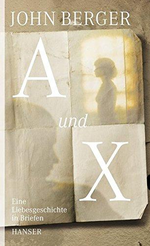 A und X: Eine Liebesgeschichte in Briefen
