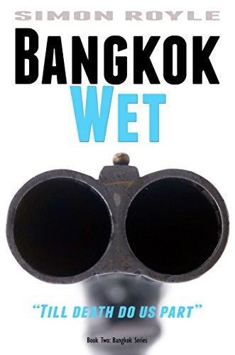 Bangkok Wet: Gritty, hard-boiled, noir, crime fiction about a Bangkok mafia family. (Bangkok Series Book 2) by [Simon Royle]