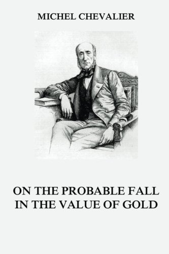 On the Probable Fall in the Value of Gold