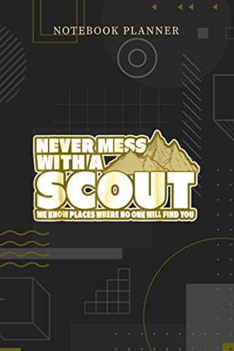 Notebook Planner Never Mess With A Scout Funny Boys Girls Scout: Financial, Personalized, 6x9 inch, Over 100 Pages, Pocket, Menu, Planning, Journal