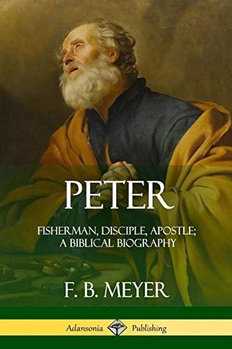 Compare Textbook Prices for Peter: Fisherman, Disciple, Apostle; A Biblical Biography  ISBN 9780359012329 by Meyer, F. B.