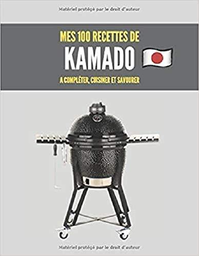 MES 100 RECETTES de KAMADO A compléter, cuisiner et savourer: Livre de recettes à écrire soi-même I Carnet & Cahier I barbecue Japonais I Monolith I Grill I Bbq I