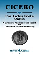 Pro Archia Poeta Oratio: A Structural Analysis of the Speech and Companion to the Commentary