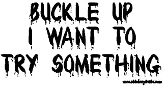 Buckle Up I Want To Try Something Offroad Bumper Sticker/Decal