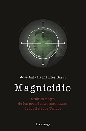 Magnicidio: Crónica negra de los presidentes asesinados de los Estados Unidos eBook: Hernández Garvi, José Luis: Amazon.es: Tienda Kindle