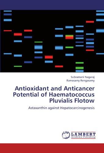 Antioxidant and Anticancer Potential of Haematococcus Pluvialis Flotow: Astaxanthin against Hepatocarcinogenesis