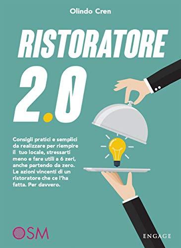 Ristoratore 2.0: Consigli pratici e semplici da realizzare per riempire il tuo locale, stressarti meno e fare utili a 6 zeri, anche partendo da zero. Le ... ristoratore che ce l'ha fatta. Per davvero.